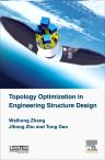 Topology Optimization in Engineering Structure Design, 1st Edition,Jihong Zhu,Tong Gao,ISBN9781785482243