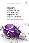 Proactive Marketing for the New and Experienced Library Director, 1st Edition,Melissa Goldsmith,Anthony Fonseca,ISBN9781843347873