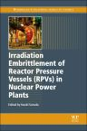 Irradiation Embrittlement of Reactor Pressure Vessels (RPVs) in Nuclear Power Plants, 1st Edition,Naoki Soneda,ISBN9781845699673